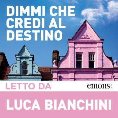 Dimmi che credi al destino di Luca Bianchini